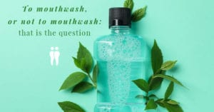 Mouthwash with Mint. Text that says To Mouthwash, or not to mouthwash: that is the question